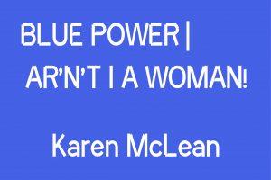 Blue Power & Ar'n't I A Woman!