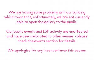 The gallery is currently closed. Events are unaffected – click HERE for more info.