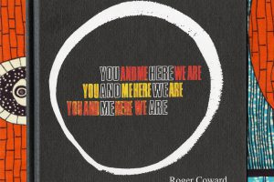Roger Coward, You and Me Here We Are